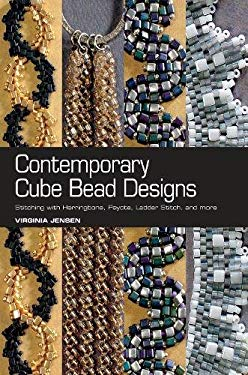 Contemporary Cube Bead Designs: Stitching with Herringbone, Peyote, Ladder Stitch, and More 9780871164360