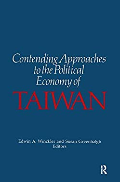 Contending Approaches to the Political Economy of Taiwan 9780873327718