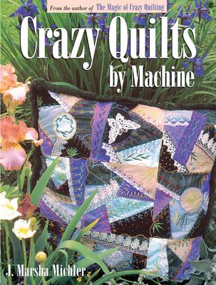 Crazy Quilts by Machine Crazy Quilts by Machine 9780873418270