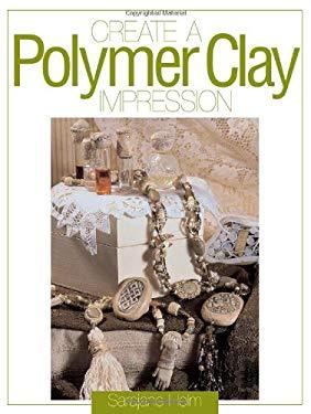 Create a Polymer Clay Impression 9780873419888