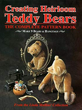 Creating Heirloom Teddy Bears: The Complete Pattern Book 9780875884448