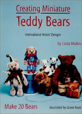Creating Miniature Teddy Bears: International Artists' Designs 9780875885841