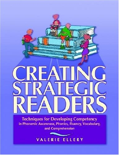 Creating Strategic Readers: Techniques for Developing Competency in Phonemic Awareness, Phonics, Fluency, Vocabulary, and Comprehension 9780872075610
