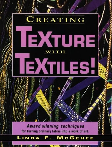 Creating Texture with Textiles! 9780873416573
