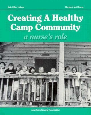Creating a Healthy Camp Community: A Nurse's Role 9780876031353