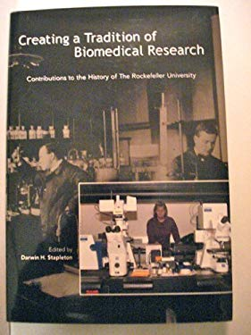 Creating a Tradition of Biomedical Research: Contributions to the History of the Rockefeller University 9780874700619