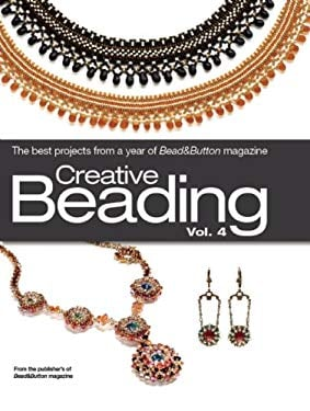 Creative Beading, Vol. 4: The Best Projects from a Year of Bead&Button Magazine 9780871162892