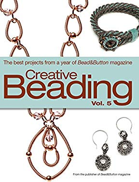 Creative Beading, Volume 5: The Best Projects from a Year of Bead&Button Magazine 9780871162922