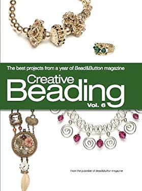 Creative Beading, Volume 6: The Best Projects from a Year of Bead&Button Magazine 9780871164193
