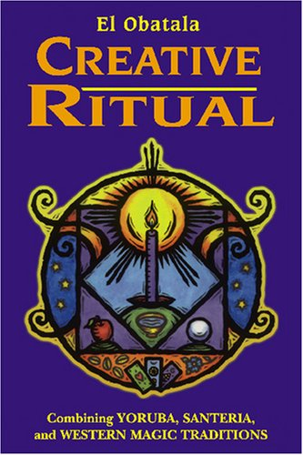 Creative Ritual: Combining Yoruba, Santeria and Western Magic Traditions 9780877288985
