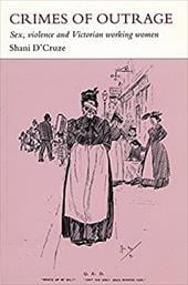 Crime of Outrage: Sex, Violence, and Victorian Working Women - D'Cruze, Shani
