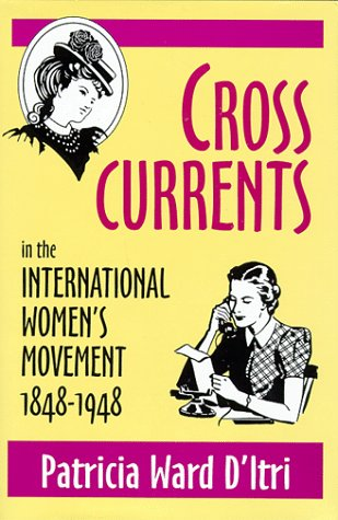 Cross Currents in the International Women's Movement, 1848-1948 9780879727826