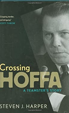 Crossing Hoffa: A Teamster's Story 9780873515801