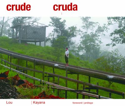 Crude Reflections/Cruda Realidad: Oil, Ruin and Resistance in the Amazon Rainforest/Petroleo, Devastacion y Resistencia En La Amazonia 9780872864719
