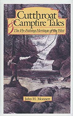 Cutthroat & Campfire Tales: The Fly-Fishing Heritage of the West 9780870815690