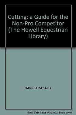 Cutting: A Guide for the Non-Pro Competitor 9780876057216