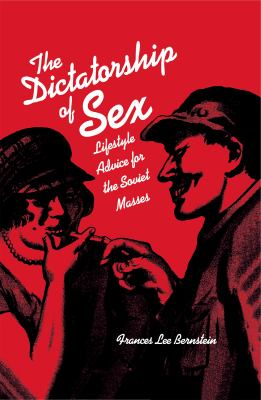 The Dictatorship of Sex: Lifestyle Advice for the Soviet Masses 9780875806679
