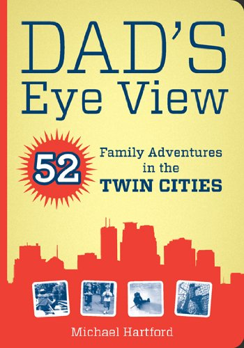 Dad's Eye View: 52 Family Adventures in the Twin Cities 9780873518185