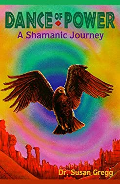 Dance of Power Dance of Power: A Shamanic Journey a Shamanic Journey 9780875422473