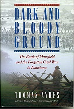 Dark and Bloody Ground: The Battle of Mansfield and the Forgotten Civil War in Louisiana