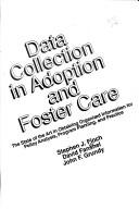 Data Collection in Adoption and Foster Care: The State of the Art in Obtaining Organized Information for Policy Analysis, Program Planning, and Prac