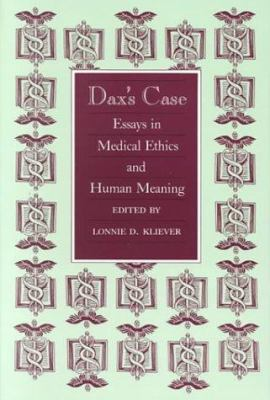 Dax's Case: Essays in Medical Ethics and Human Meaning 9780870742781