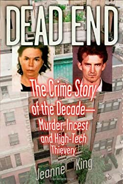 Dead End: The Crime Story of the Decade--Murder, Incest and High-Tech Thievery 9780871319425