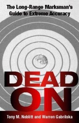 Dead on: The Long-Range Marksman's Guide to Extreme Accuracy 9780873649971
