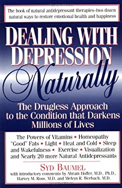 Dealing with Depression Naturally: The Drugless Approach to the Condition That Darkens Millions of Lives 9780879836450