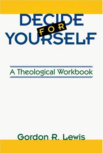 Decide for Yourself: A Theological Workbook 9780877846338