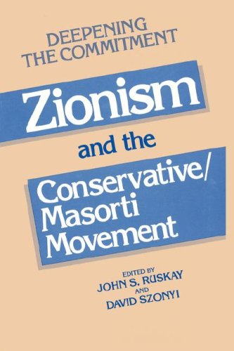 Deepening the Commitment: Zionism and the Conservative/Masorti Movement 9780873340595