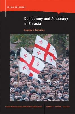 Democracy and Autocracy in Eurasia: Georgia in Transition 9780870137907