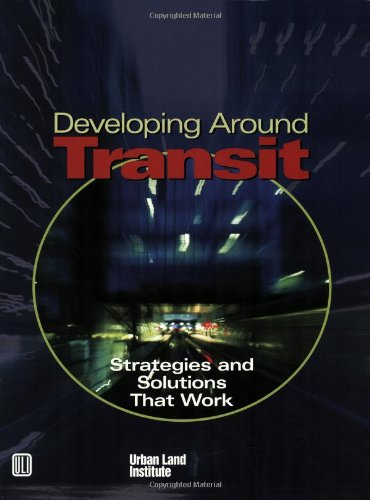Developing Around Transit: Strategies and Solutions That Work 9780874209174