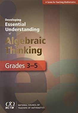 Developing Essential Understanding of Algebraic Thinking for Teaching Mathematics in Grades 3-5 9780873536684