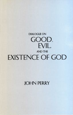 Dialogue on Good, Evil, and the Existence of God 9780872204607