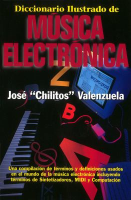 Diccionario Illustrado de Musica Electronica = Illustrated Dictionary of Electronic Music 9780879304317