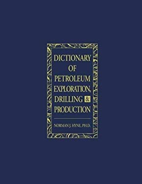 Dictionary of Petroleum Exploration, Drilling & Production 9780878143528