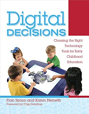 Digital Decisions: Choosing the Right Technology Tools for Early Childhood Education 9780876594087