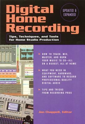 Digital Home Recording: Tips, Techniques, and Tools for Home Studio Production 9780879307325