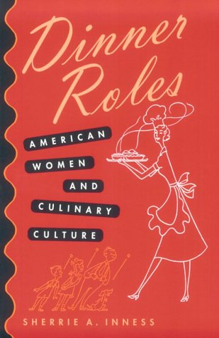 Dinner Roles: American Women and Culinary Culture 9780877457633