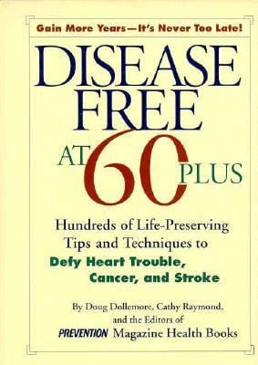 Disease Free at 60-Plus: Hundreds of Life-Preserving Tips and Techniques to Defy Heart Trouble, Cancer, and Stroke 9780875963426