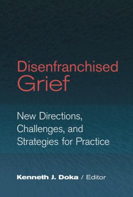 Disenfranchised Grief: New Directions, Challenges, and Strategies for Practice 9780878224272