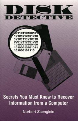 Disk Detective: Secrets You Must Know to Recover Information from a Computer 9780873649926