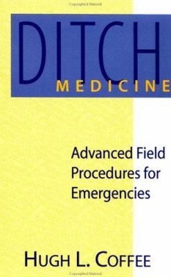 Ditch Medicine: Advanced Field Procedures for Emergencies 9780873647175