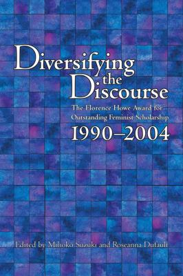 Diversifying the Discourse: The Florence Howe Award for Outstanding Feminist Scholarship, 1990-2004 9780873529471