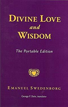 Divine Love and Wisdom: The Portable Edition 9780877854029