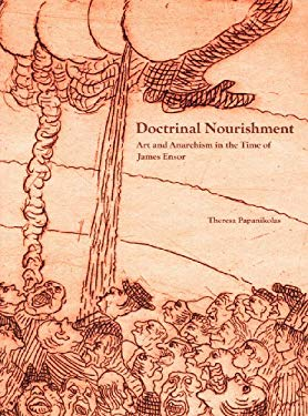 Doctrinal Nourishment: Art and Anarchism in the Time of James Ensor 9780875871998