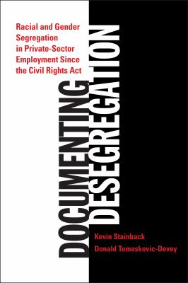 Documenting Desegregation: Racial and Gender Segregation in Private Sector Employment Since the Civil Rights ACT 9780871548344