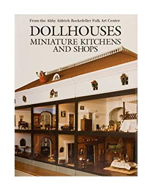 Dollhouses, Miniature Kitchens, and Shops from the Abby Aldrich Rockefeller Folk Art Center 9780879351595