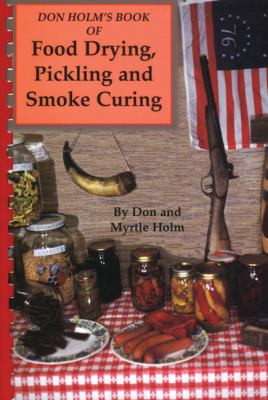 Don Holm's Book of Food Drying, Pickling and Smoke Curing: Smoke Curing 9780870042508